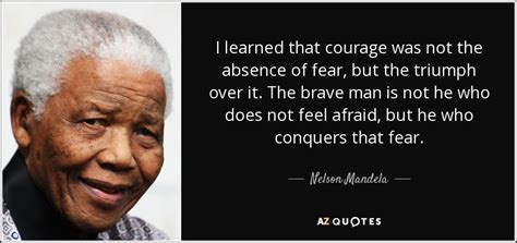 Nelson Mandela quote: I learned that courage was not the
